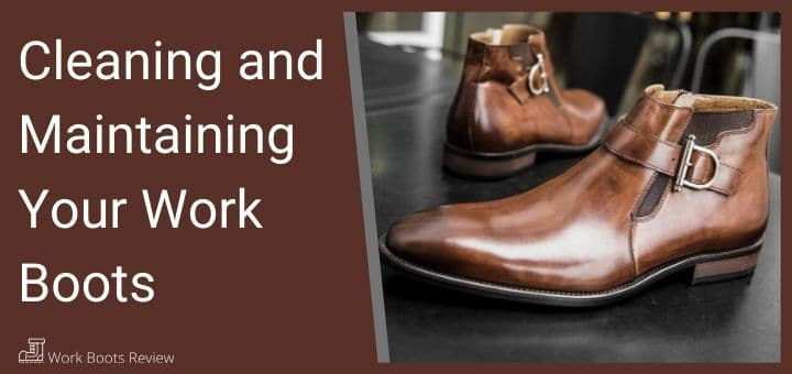 Cleaning and Maintaining Your Work Boots