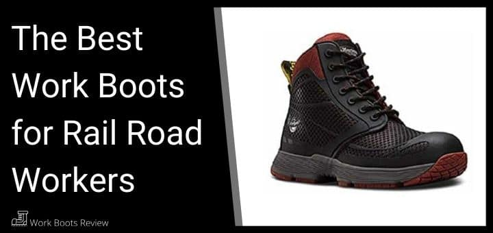 The Best Work Boots for Rail Road Workers