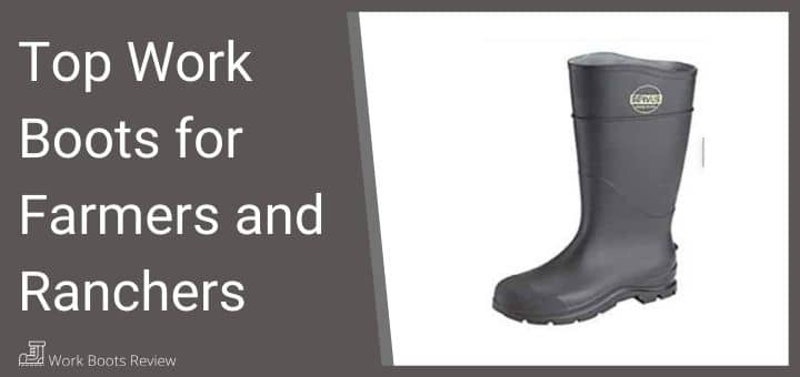 Top Work Boots For Farmers And Ranchers June 2020 Work