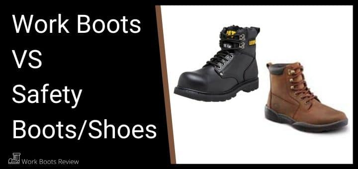 Work Boots VS Safety Boots/Shoes