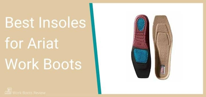 Best Insoles for Ariat Work Boots
