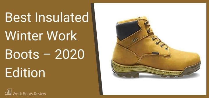Top 18 Best Insulated Winter Work Boots For Men - 2020 Edition