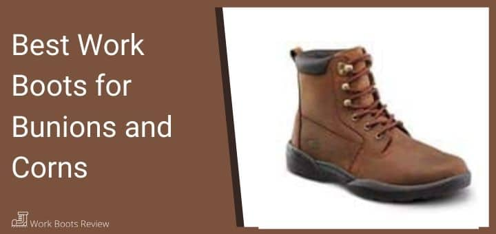 Best Work Boots for Bunions and Corns