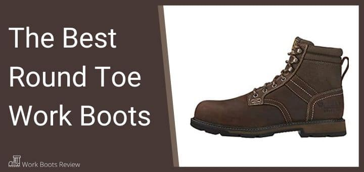 The Best Round Toe Work Boots