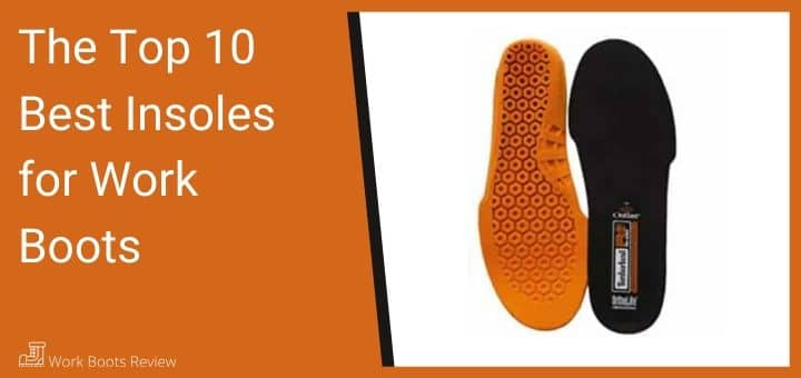 The Best Insoles for Work Boots (And For Your Achy Feet)