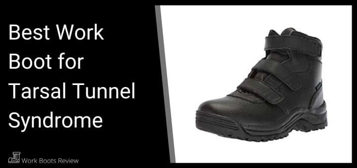 Best Work Boot for Tarsal Tunnel Syndrome