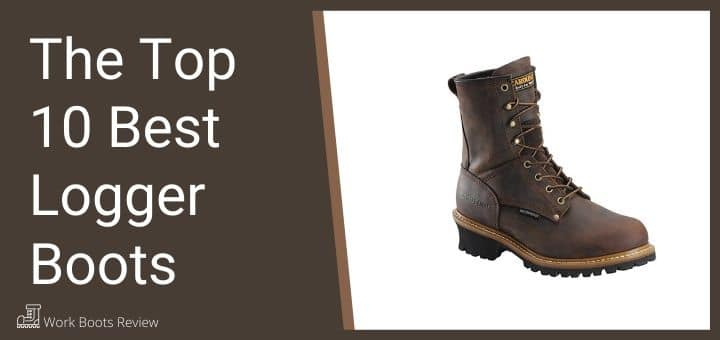 The Top 10 Best Logger Boots