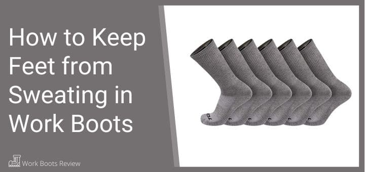 How to Keep Feet from Sweating in Work Boots