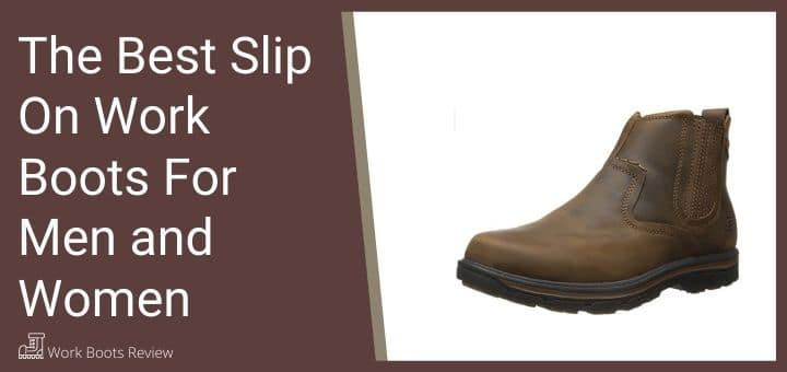 The Best Slip On Work Boots For Men and Women