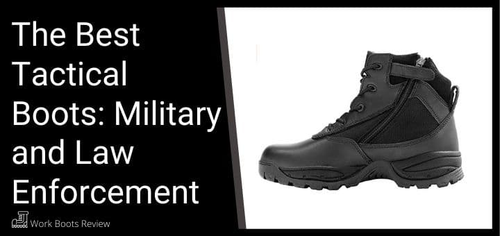 The Best Tactical Boots: Military and Law Enforcement