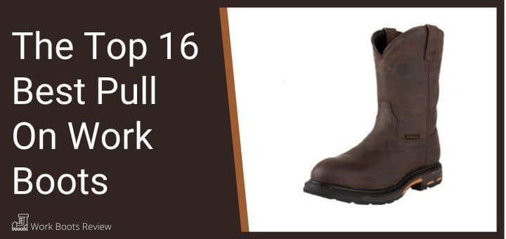 The Top 16 Best Pull On Work Boots