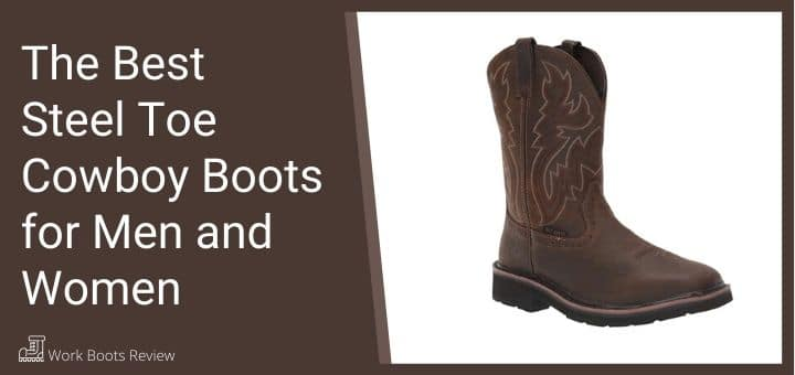 The Best Steel Toe Cowboy Boots for Men and Women