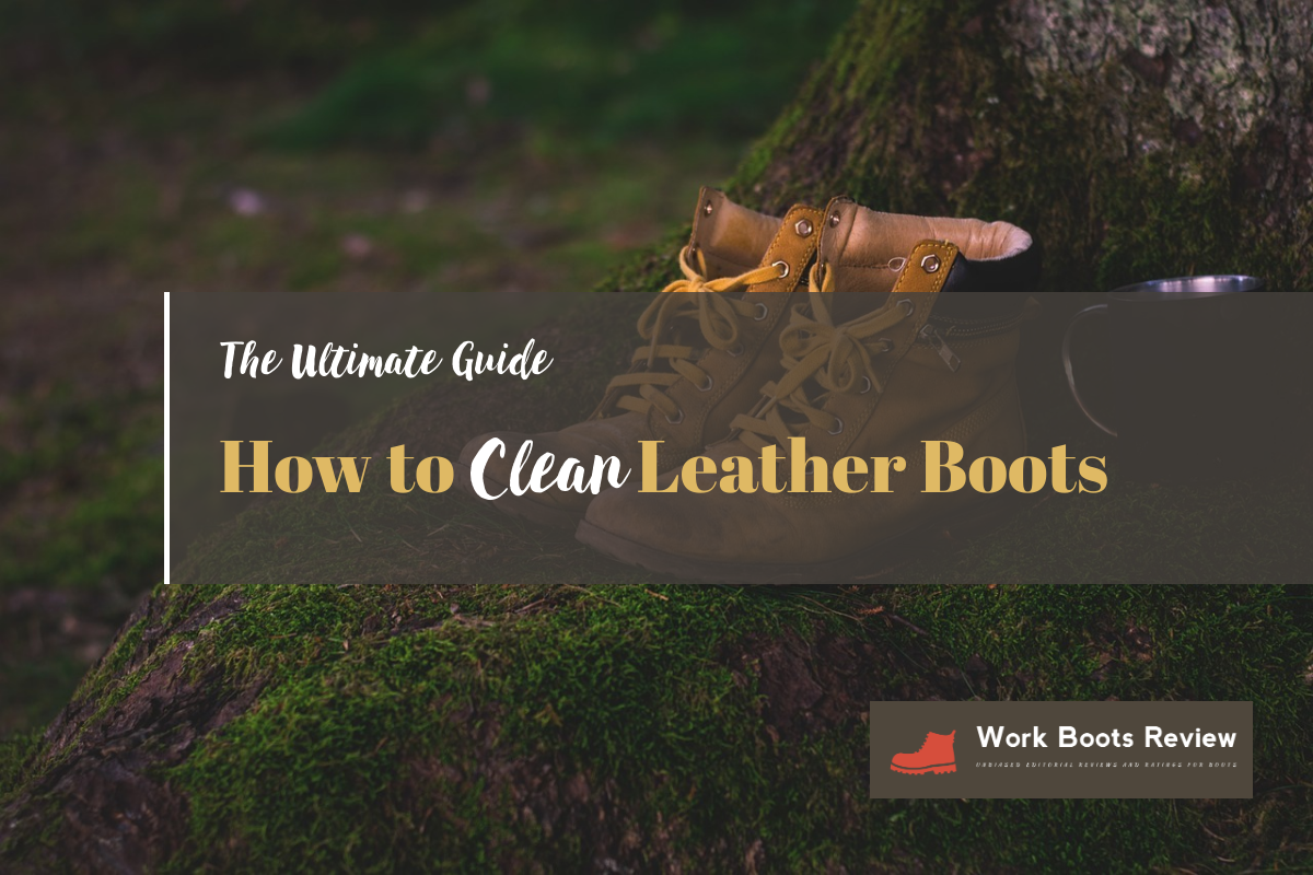 How To Clean Leather Boots – The Ultimate Guide