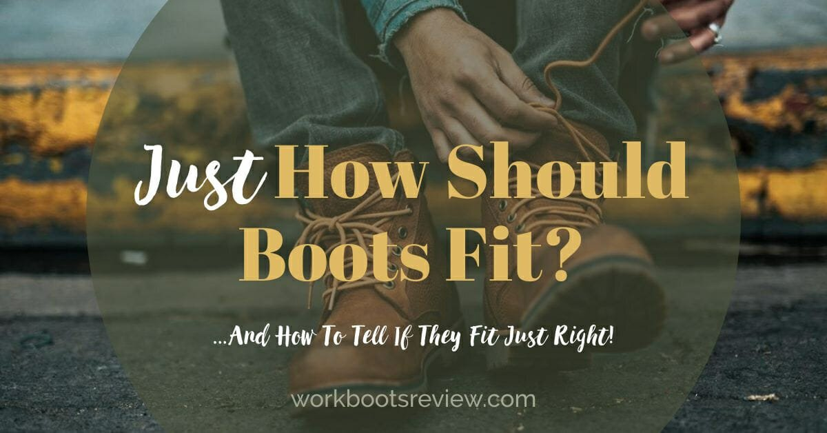 Just How Should Boots Fit – And How To Tell If They Fit Just Right?