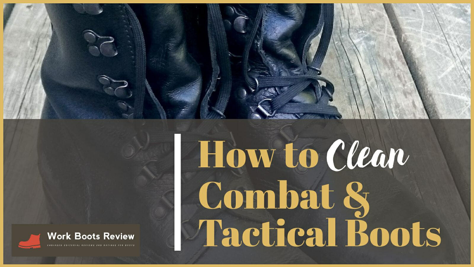 Tactical Boot Care: How To Clean Combat Boots