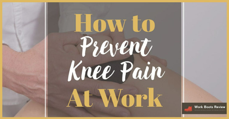 How to Prevent Knee Pain At Work – Stop Knee Pain Today!