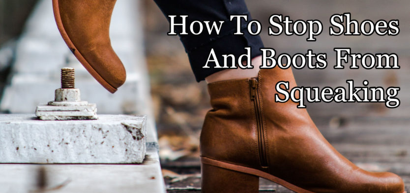 How To Stop Boots From Squeaking – Shoes Too!
