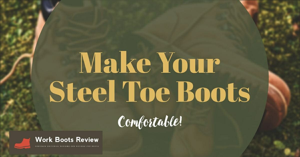 Make Your Steel Toe Boots as Comfortable As Possible